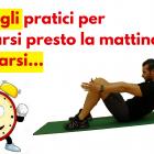 3 consigli pratici per svegliarsi presto la mattina e allenarsi